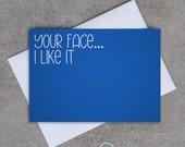 Love card - 'Your face' - Sassy / Funny
