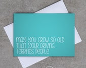 May you grow so old that your driving terrifies people - Birthday card - Sassy / Funny