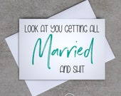 Look at you getting all Married and shit - Wedding / Engagement card  - Sassy / Funny