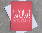 Wow! You dont look a day over your actual age!  - Greeting card - Birthday - Sassy / Funny