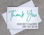 Thank You card - 'Thank you. You're pretty awesome. Keep that shit up' - Sassy / Funny