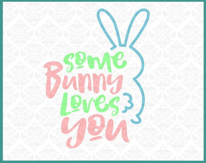 CLN0195 Some Bunny Loves You Easter Rabbit Cotton Tail SVG DXF Ai Eps PNG Vector Instant Download Commercial Cut File Cricut Silhouette