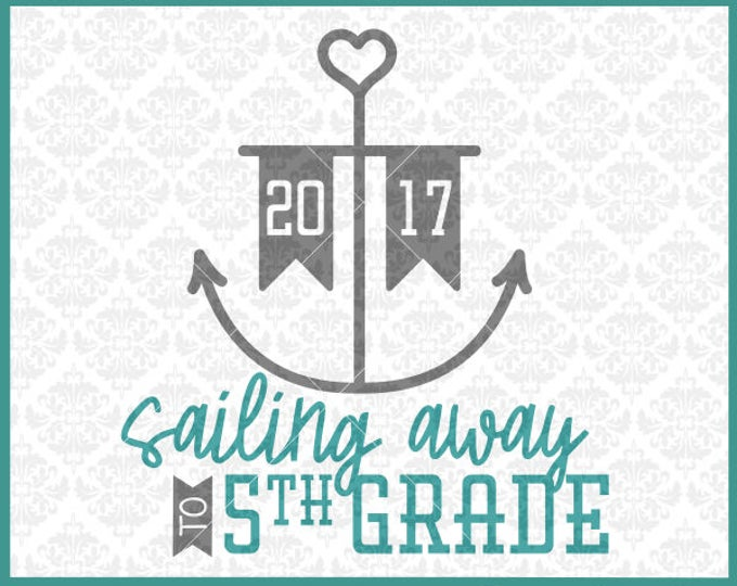 CLN0404 Sailing Away to Fifth Grade Graduation or First Day SVG DXF Ai Eps PNg Vector Instant Download COmmercial Cut File Cricut Silhouette