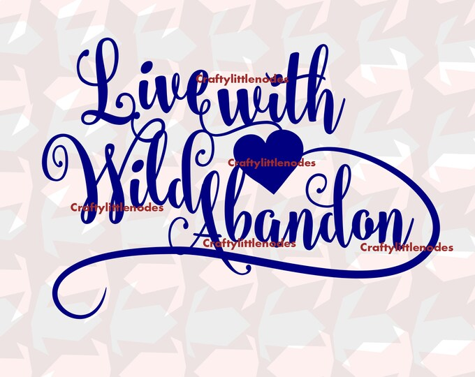 Live With Wild Abandon Svg file Ai EPS Scalable Vector Commercial Use Cutting File Instant download Cricut Explore Silhouette Cameo Air