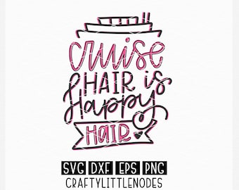 Cruise Hair, Happy Hair, Cruise, Vacation, Cruise Shirt, Funny, Design, Template, SVG, PNG, Download, Commercial, Hand Lettered, Cricut, DXF