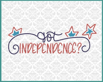 CLN0552 Got Independence? 4th Fourth of July Patriotic SVG DXF Ai Eps PNG Vector Instant Download Commercial Uce Cut File Cricut Silhouette