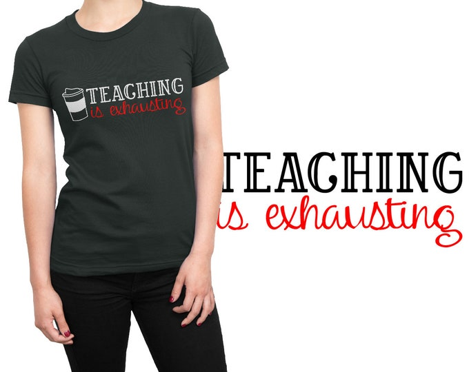 SVG, Teaching, Exhausting, Teacher, Caffeine, Coffee, Funny, Gift, Cutting File, Cricut, Silhouette, Shirt Design, Download, Commercial Use