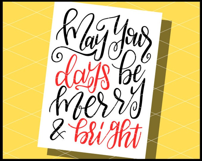 CLN0758 May Your Days Be Merry & Bright Hand Lettered Christmas  SVG DXF Ai Eps PNG INstant Download Commercial Cut File Cricut Silhouette
