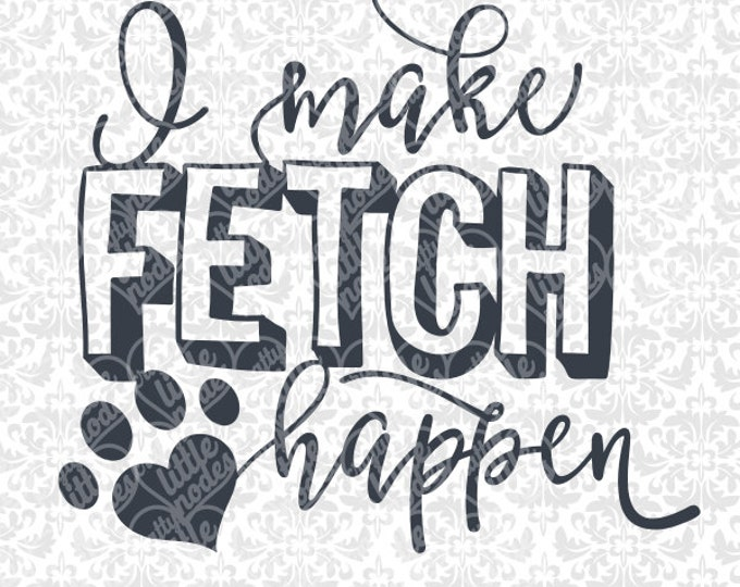 I Make Fetch Happen Heart Paw Animal Dog SVG file Ai EPS scalable vector instant download cutting file cricut silhouette
