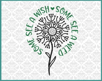 CLN0518 Some See a Weed Some See A Wish Dandelion Flower SVG DXF Ai Eps PNG Vector Instant Download COmmercial Cut FIle Cricut SIlhouette