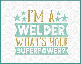 CLN0204 I'm A Welder What's Your Superpower? Welding Weld SVG DXF Ai Eps PNG Vector Instant Download Commercial Cut File Cricut Silhouette