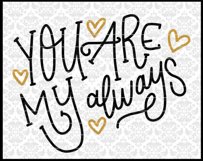 CLN0704 You Are My Always Romantic Hand Lettered Valentine SVG DXF Ai Eps PNG Vector Instant Download Commercial Cut Files Cricut Silhouette