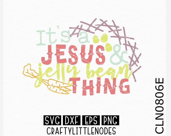 CLN0806E It's a Jesus & Jelly Bean Thing Easter Bunny Sign Shirt SVG DXF Ai Eps PNG Instant Download Commercial Cut File Cricut Silhouette