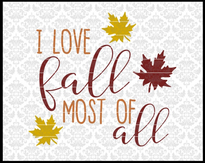 I love Fall Most Of All, Fall svg, Autumn svg, Fall Shirt svg, Fall Sign Svg, Leaves Svg, I love fall svg, fall time svg, Cricut, Silhouette