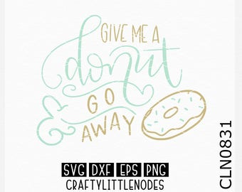 Give Me A Donut And Go Away, Donut Svg, Funny Svg, Hand Lettered Svg, Shirt svg, Silly svgs, Cricut Files, silhouette files, svg cutting