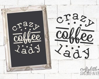 Crazy, Coffee, Lady, SVG, Funny, Coffee Bar, Sign, Shirt, quote, Coffee Cup, Dxf, Eps, Png, Cutting File, Commercial Use, Cricut, Silhouette