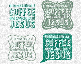 All I Need is a Little Bit of Coffee And A Whole Lot Of Jesus SVG file Ai EPS Instant Download Commercial Use Cricut Silhouette