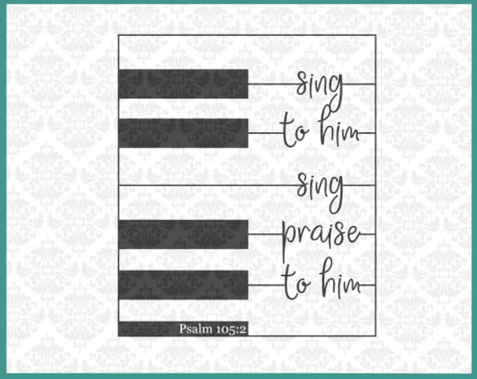 CLN0153 Piano Keys Sing To Him, Sing Praise To Him Psalm SVG DXF Ai Eps PNG Vector Instant Download Commercial Use Cricut Silhouette