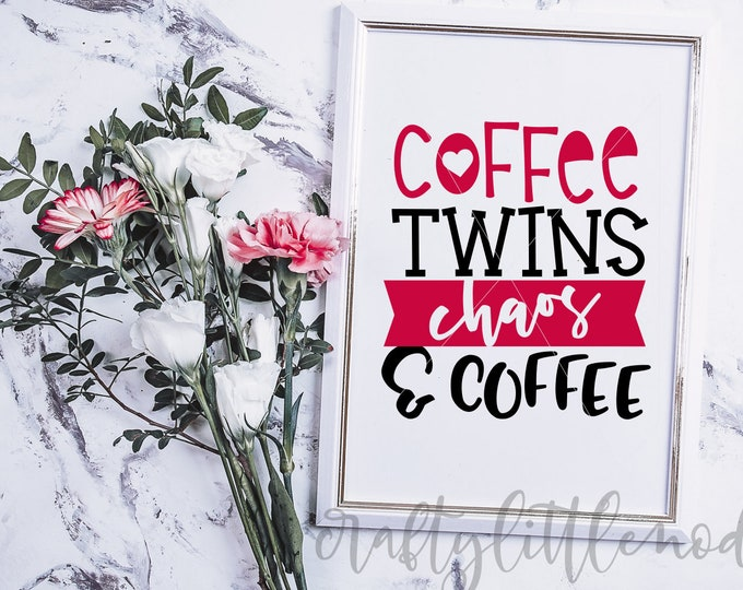 Coffee, Twins, Chaos, Svg, Shirt Design, Funny, Mother, Mom, Mum, Humor, Dxf, Eps, Png, Cutting File, Commercial Use, Cricut, Silhouette