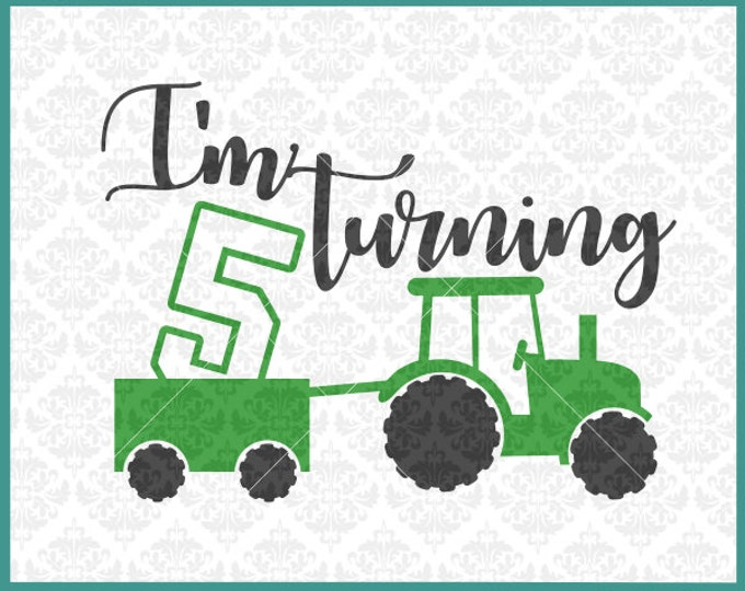 I'm Turning 5 svg, 5th Birthday svg, fifth birthday svg, tractor svg, tractor birthday svg, birthday boy svg, Cricut, Silhouette, Cut files
