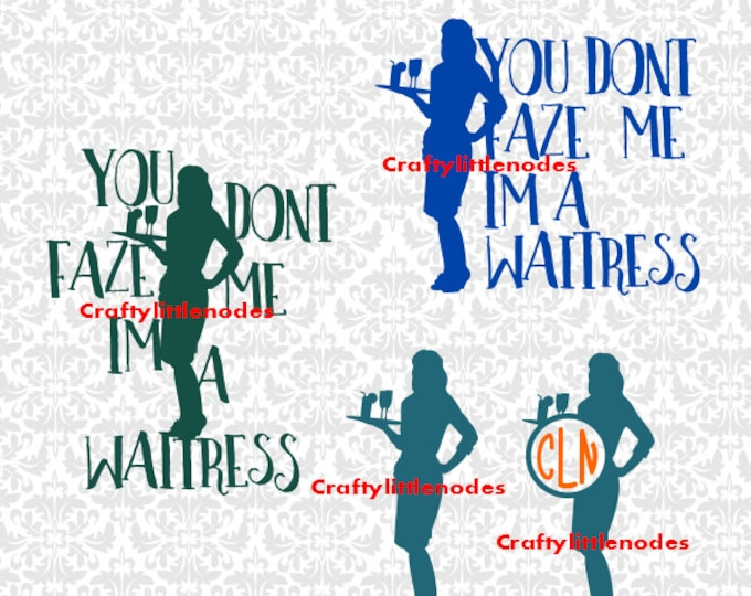 You Dont Faze Me Im A Waitress SVG file Ai EPS Scalable Vector Instant Download Commercial Use Cutting File Cricut Silhouette