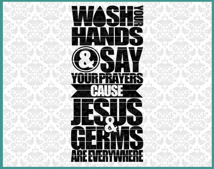 CLN0504 Wash Your Hands & Say Your Prayers Jesus Germs SVG DXF Ai Eps PNG Vector Instant Download Commercial Cut FIle Cricut Silhouette
