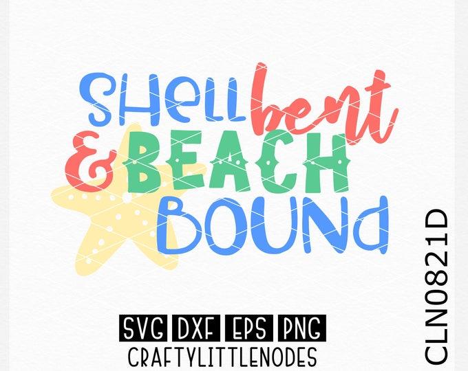 Shell Bent & Beach Bound, Spring Break Svg, Beach Svg, Vacation Svg, Svg, Spring Break Shirt svg, Beach Bag Svg, Beach Shirt svg, Cricut Svg