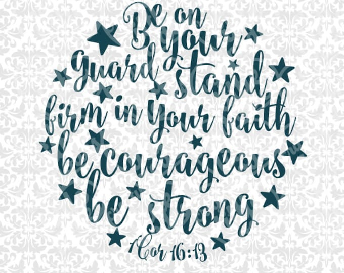 Be Courageous Be Strong 1 Corinthians 16:13 SVG file Ai EPS Scalable Vector Instant Download Commercial Use Cutting File Cricut Silhouette