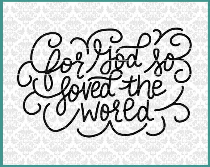 CLN0550 For God So Loved The World Hand Lettered Christian SVG DXF Ai Eps PNG Vector INstant Download Commercial Cut File Cricut SIlhouette
