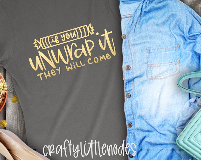 Handlettered Svg, If You Unwrap It They Will Come, Funny Shirt, Mom Shirt, Svg File, Dxf, Png, Shirt Designs, Shirt Svg, Instant Download