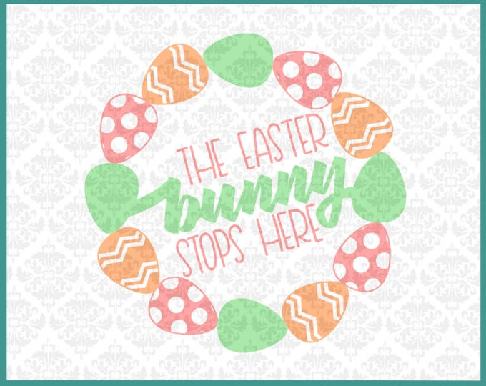 CLN0192 The Easter Bunny Stops Here Wreath Egg Eggs SVG DXF Ai Eps PNG Vector Instant Download Commercial Cut File Cricut Silhouette