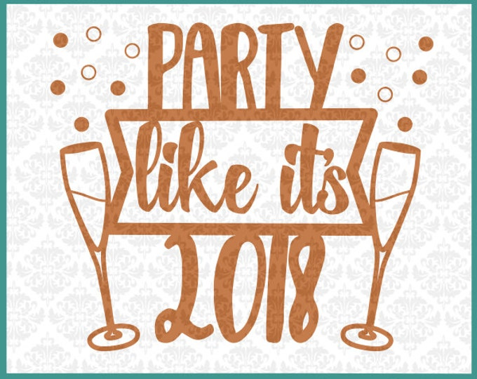 CLN065 Party Like It's 2018 New Years Eve Celebration Year SVG DXF Ai EPs PNG Vector Instant Download Commercial Cut File Cricut Silhouette