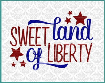 CLN0475 Sweet Land of Liberty 4th Of July Independence Day  SVG DXF Ai Eps PNG Vector Instant Download COmmercial Cut FIle Cricut SIlhouette
