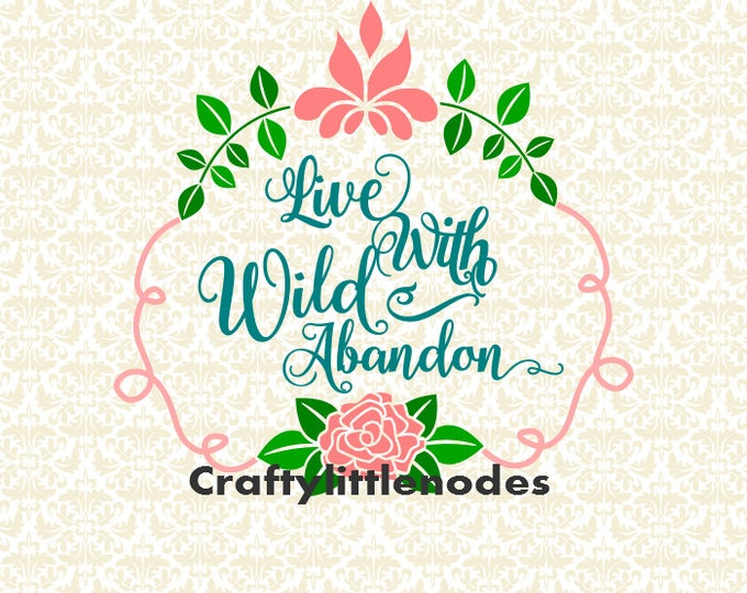 Floral Live With Wild Abandon SVG file ai eps Scalable Vector Instant Download Commercial Use Cutting File Silhouette Cameo Cricut Explore