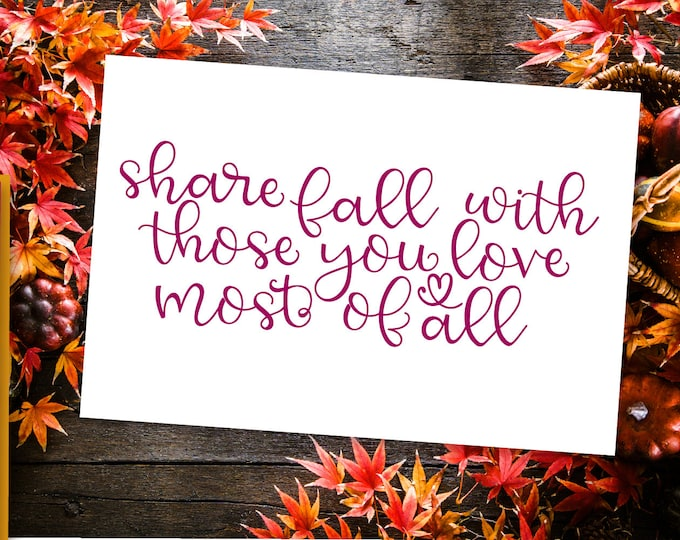 Share Fall With Those You Love Most Of All SVG Cutting File Cricut Silhouette Fall Sign Autumn Quote Vector DXF Ai Eps PNG Wood Sign Design