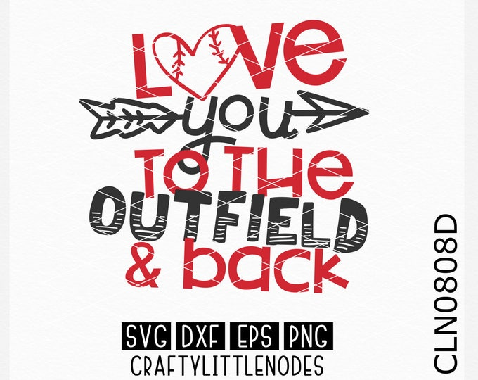 CLN0808D Love You To The Outfield & Back Baseball Softball SVG DXF Ai Eps PNG Vector Instant Download Commercial Cut File Cricut Silhouette