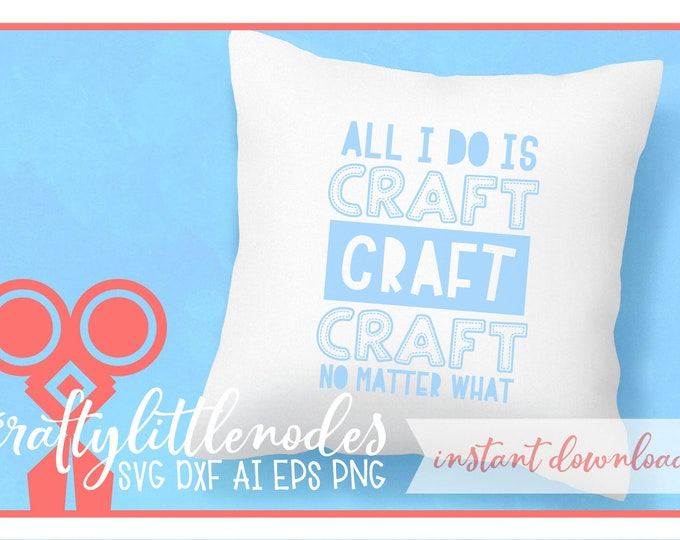 All I Do Is Craft, Craft, Craft, No Matter What, Svg, Dxf, Ai, Eps, Png, Shirt Design, Crafter, Craft Life, Craft lover, Crafting Design