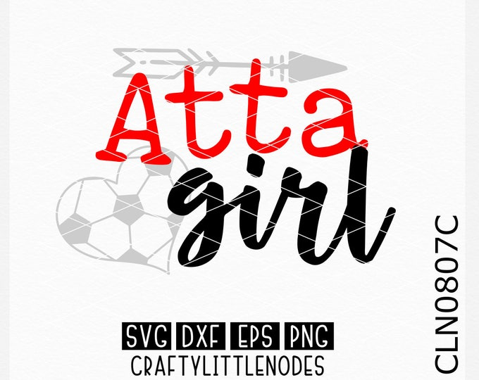 CLN0807C Soccer AttaGirl Dad Mom Proud Player Shirt Designs SVG DXF Ai Eps PNG VEctor Instant Download COmmercial Cut File Cricut Silhouette
