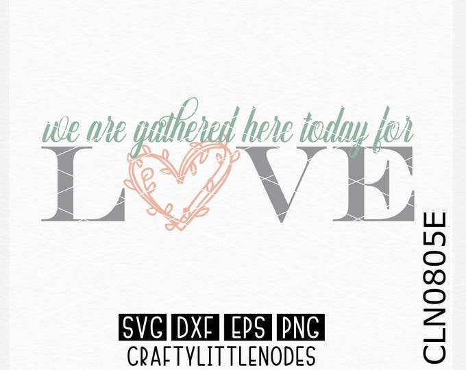 CLN0805E We Are Gathered Here Today For Love Wedding Sign SVG DXF Ai Eps PNG Vector Instant Download Commercial Cut File Cricut Silhouette