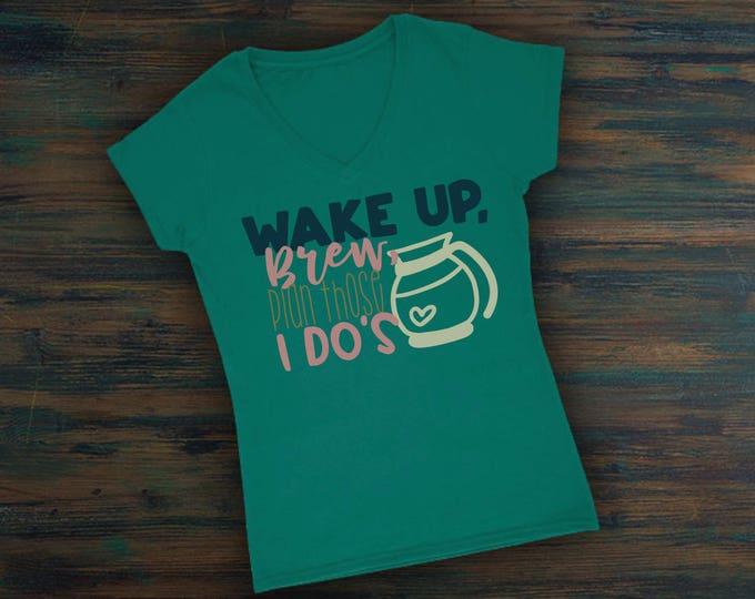 Wake Up Brew Plan Those I Do's Svg, Svg FIle, Bride Shirt Svg, Fiance Shirt Svg, Wedding Day Shirt Svg, Wedding Svg, Bridesmaid Svg, Cricut