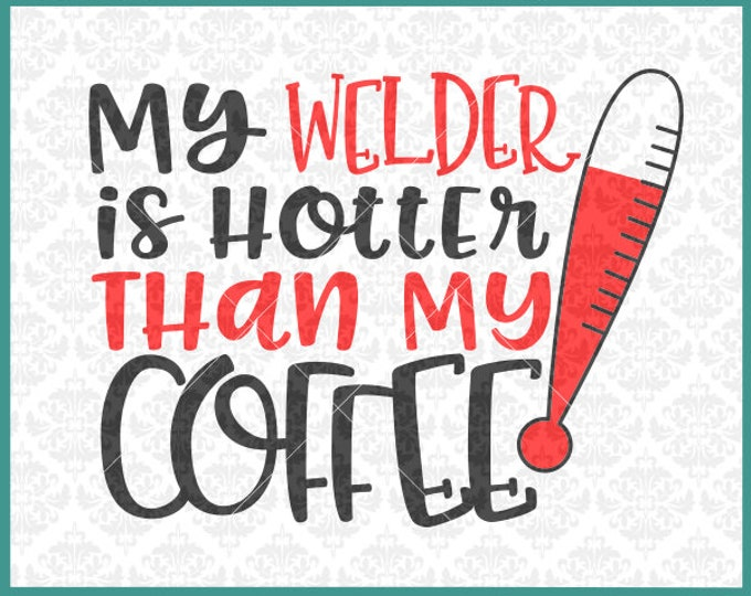 CLN0408 My Welder Is Hotter Than My Coffee Welding Husband SVG DXF Ai Eps PNG Vector Instant Download Commercial Cut File Cricut Silhouette