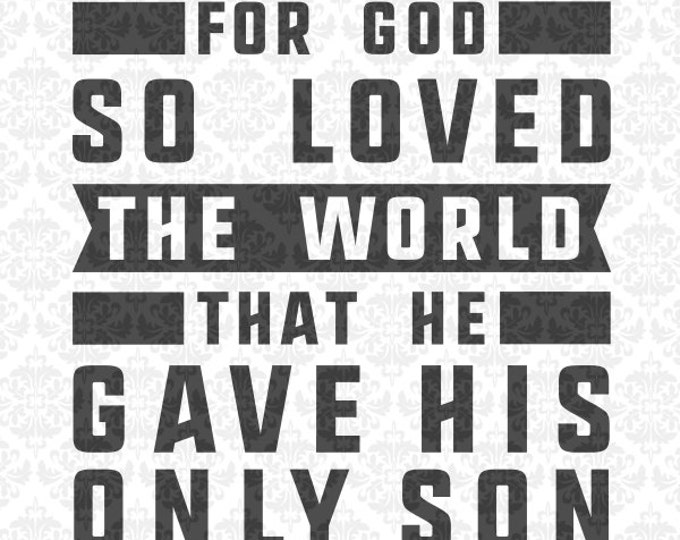For God So Loved The World That He Gave His Only Son SVG DXF Ai Eps PNG Vector Instant Download Commercial Cut File cricut silhouette