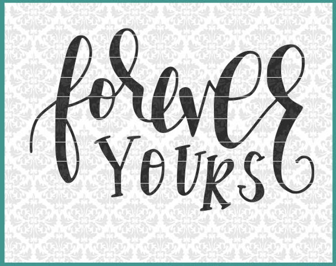 CLN0558 Forever Yours Hand Lettered Romance Love Valentines SVG DXF Ai Eps PNG Vector Instant Download Commercial Cut File Cricut Silhouette