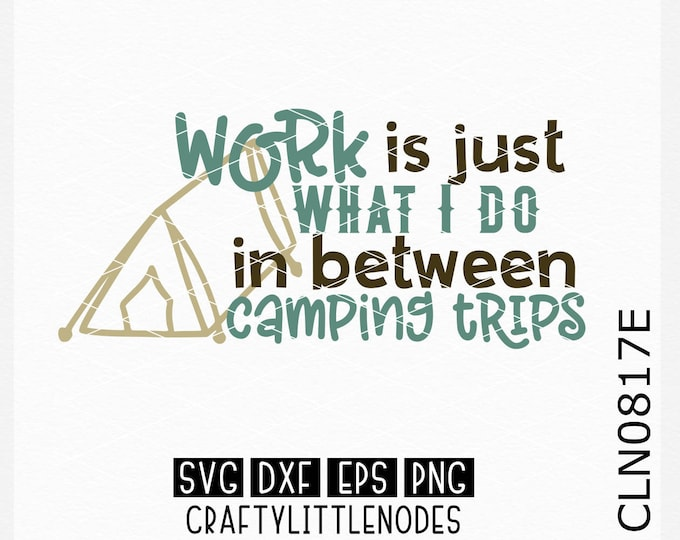 Work is just what I do in between camping trips, Camper Svg, Camping Svg, Travel, Tent Svg, Outdoors svg, Camping Shirt svg, Campfire svg,