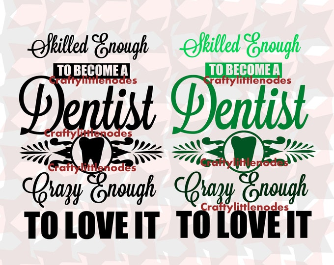 SKilled Enough To Become A Dentist Crazy Enough To Love It SVG file Ai EPS Scalable Vector Cutting File Instant Download Cricut Silhouette