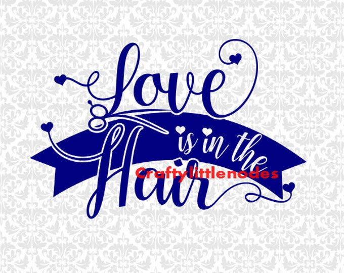 Love Is In The Hair SVG file EPS Ai Scalable Vector Instant Download Commercial Use Cutting File Cricut Explore Air Silhouette Cameo Curio