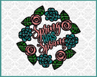 CLN0468 Spring Has Sprung Floral Wreath Flower Circle Roses SVG DXF Ai Eps PNG Vector Instant Download Commercial Cut File Cricut Silhouette