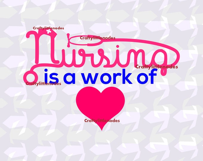 Nursing Is A Work Of Heart V2 SVG file Ai EPS Scalable Vector Instant Download Commercial Use Cutting File Cricut Explore Silhouette Cameo
