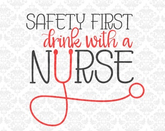 Nurse svg, Safety First Drink With A Nurse, Nursing Svg, Nurse Svg Files, Nursing Svg Files, Stethoscope Svg, Funny Nurse Shirt Svg, Files