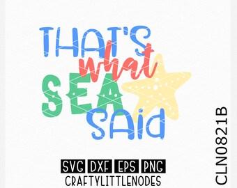 That's what sea said, Spring Break Svg, Beach Svg, Vacation Svg, Ocean Svg, Vacation Shirt svg, Beach Bag Svg, Beach Shirt svg, Cricut Svg